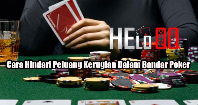 Cara Hindari Peluang Kerugian Dalam Bandar Poker