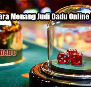Ketahui Cara Menang Judi Dadu Online Uang Asli
