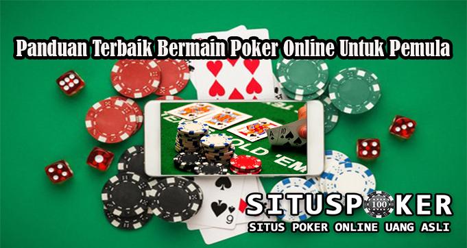 Panduan Terbaik Bermain Poker Online Untuk Pemula